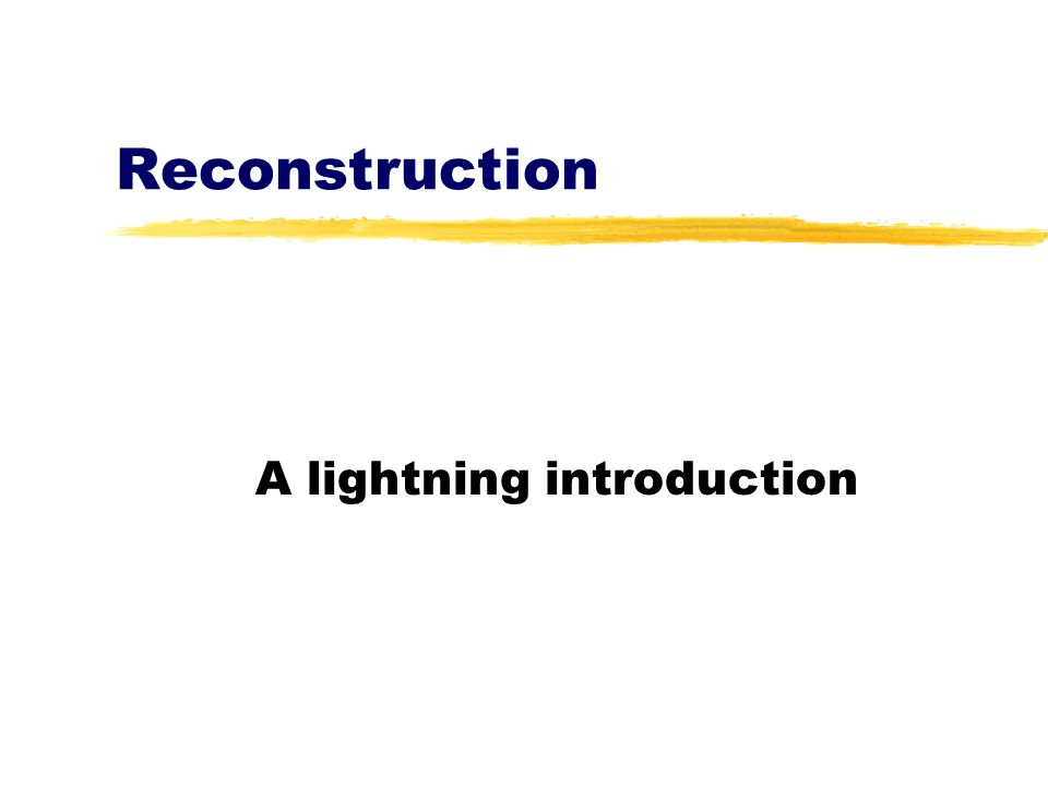 Reconstruction A lightning introduction