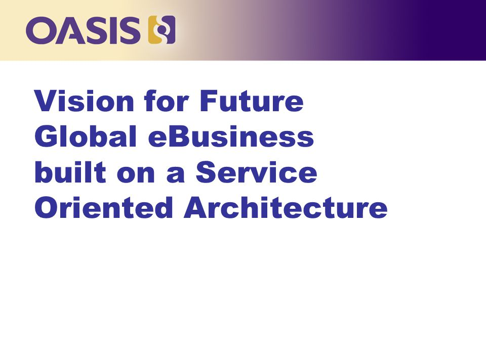 Vision for Future Global eBusiness built on a Service Oriented Architecture