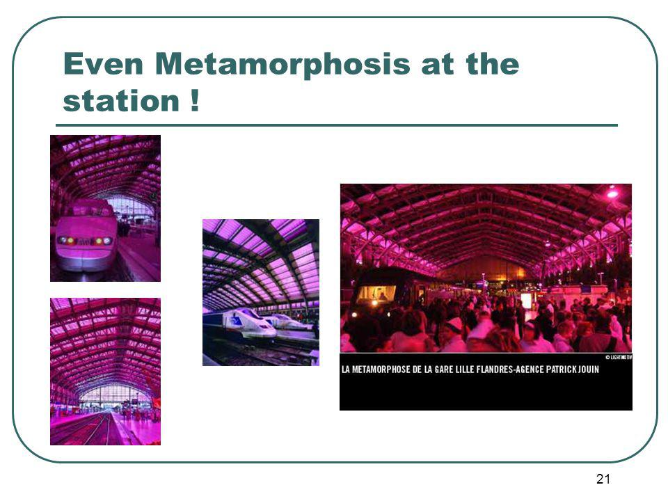 21 Even Metamorphosis at the station !