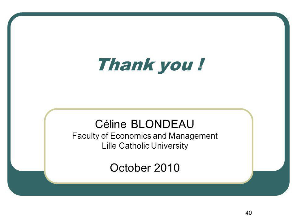 40 Thank you ! Céline BLONDEAU Faculty of Economics and Management Lille Catholic University October 2010