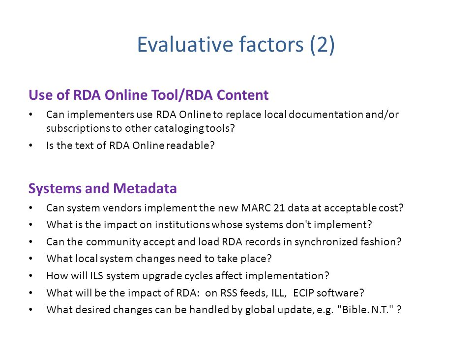 Evaluative factors (2) Use of RDA Online Tool/RDA Content Can implementers use RDA Online to replace local documentation and/or subscriptions to other cataloging tools.