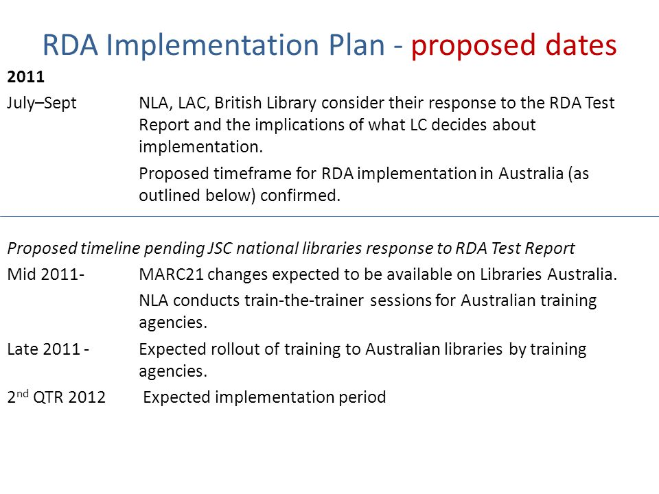 RDA Implementation Plan - proposed dates 2011 July–SeptNLA, LAC, British Library consider their response to the RDA Test Report and the implications of what LC decides about implementation.