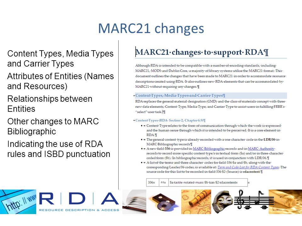 MARC21 changes Content Types, Media Types and Carrier Types Attributes of Entities (Names and Resources) Relationships between Entities Other changes to MARC Bibliographic Indicating the use of RDA rules and ISBD punctuation