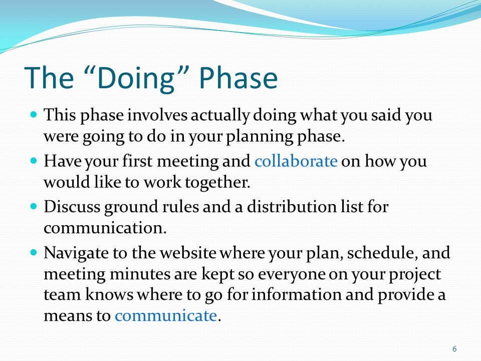 The Doing Phase This phase involves actually doing what you said you were going to do in your planning phase. Have your first meeting and collaborate