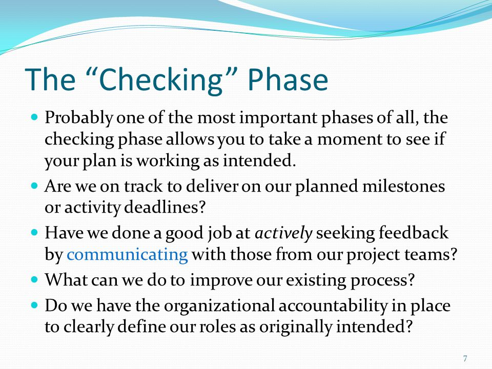 The Checking Phase Probably one of the most important phases of all, the checking phase allows you to take a moment to see if your plan is working as