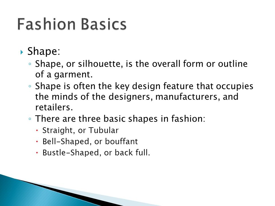 Shape: Shape, or silhouette, is the overall form or outline of a garment.