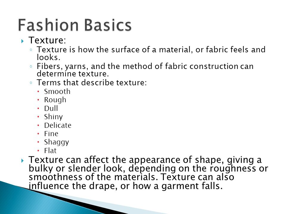 Texture: Texture is how the surface of a material, or fabric feels and looks.