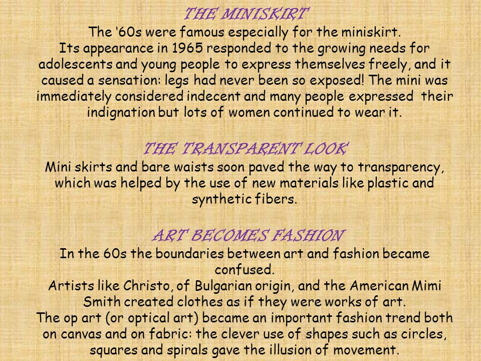THE MINISKIRT The 60s were famous especially for the miniskirt. Its appearance in 1965 responded to the growing needs for adolescents and young people