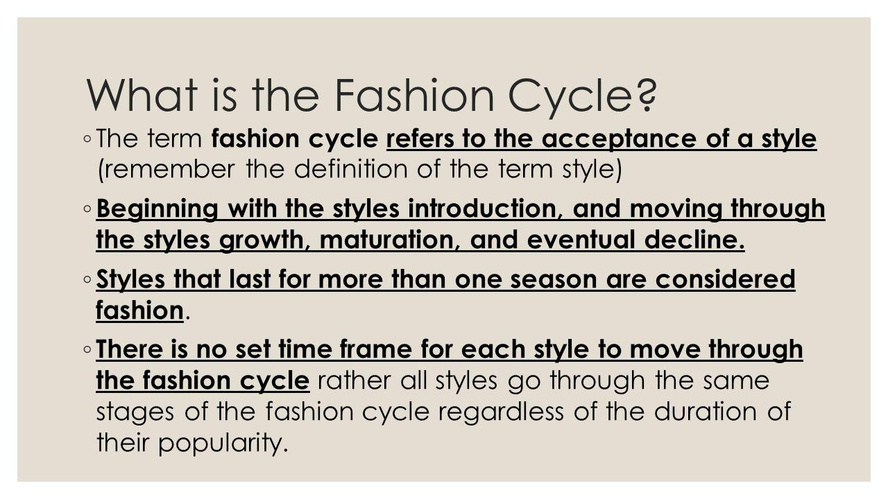 What is the Fashion Cycle? The term fashion cycle refers to the acceptance of a style (remember the definition of the term style) Beginning with the s