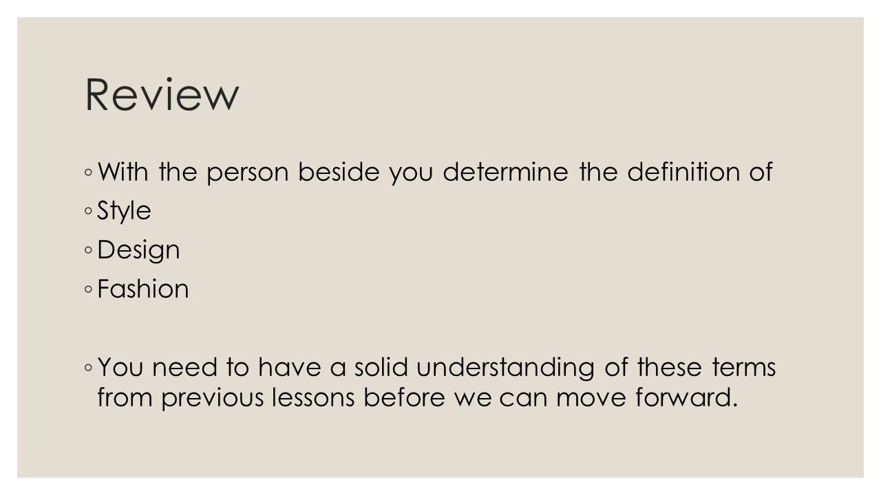 Review With the person beside you determine the definition of Style Design Fashion You need to have a solid understanding of these terms from previous