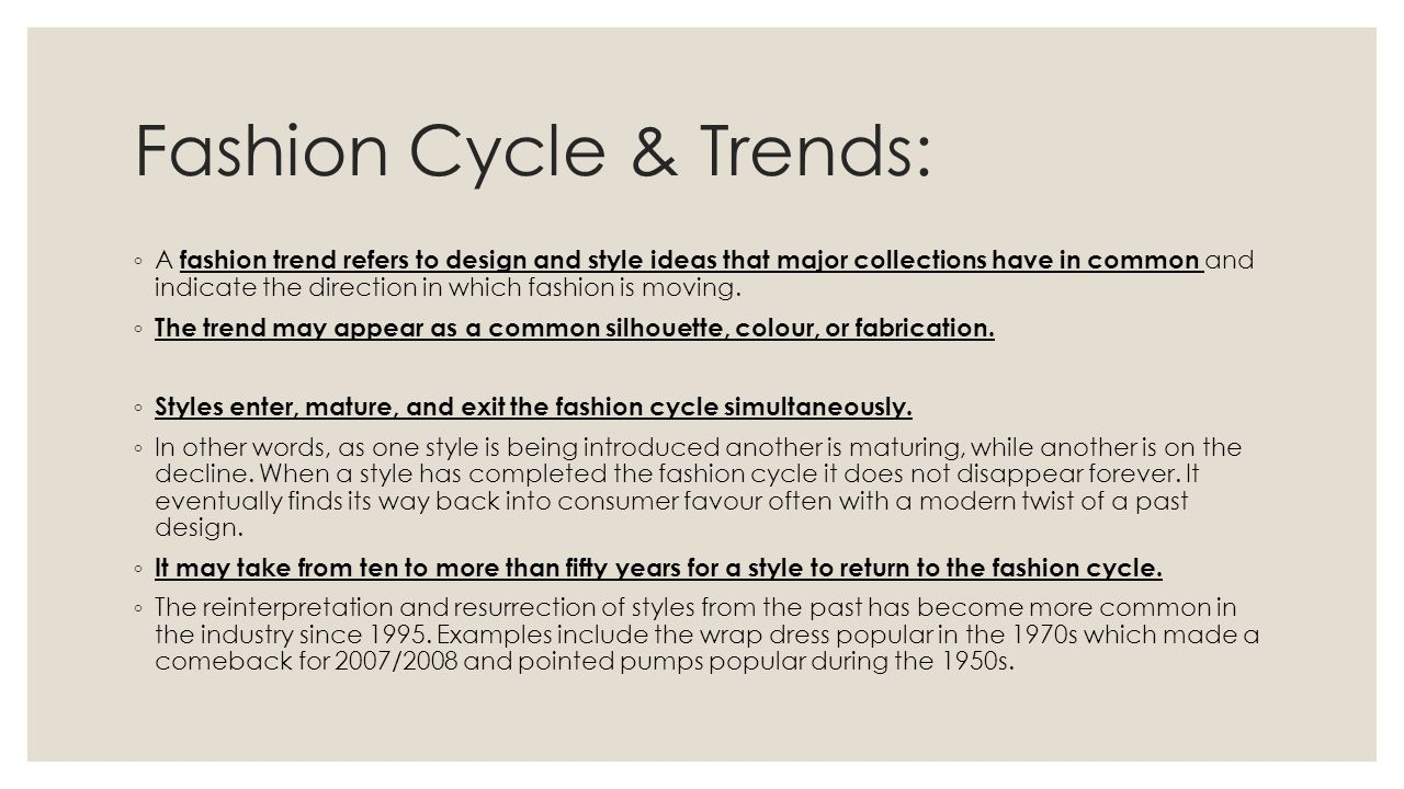 Fashion Cycle & Trends: A fashion trend refers to design and style ideas that major collections have in common and indicate the direction in which fas