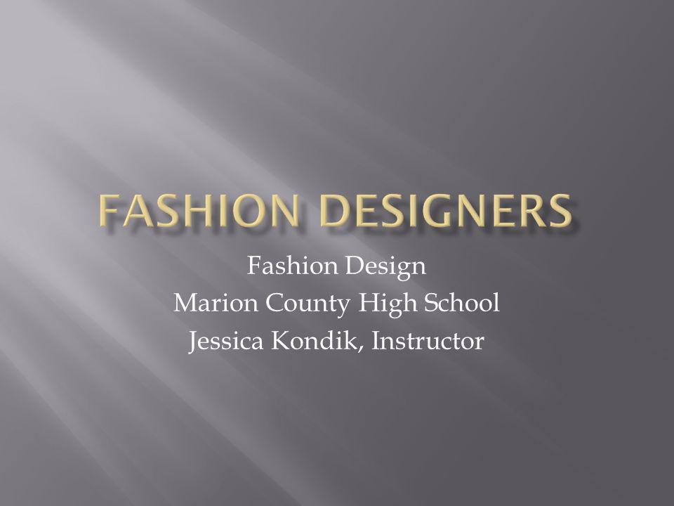 Fashion Design Marion County High School Jessica Kondik, Instructor