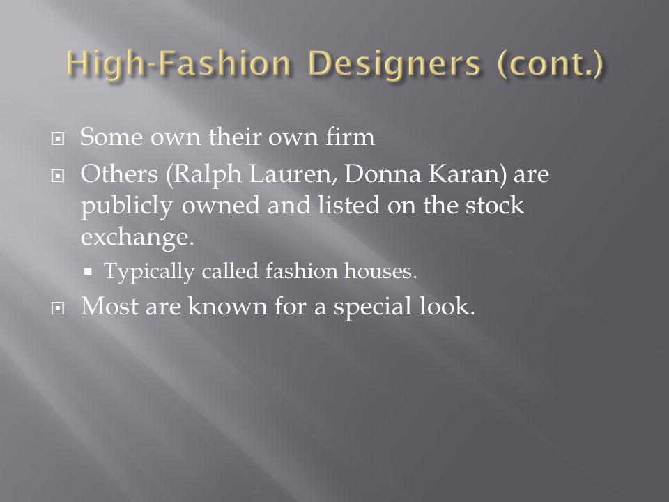 Some own their own firm Others (Ralph Lauren, Donna Karan) are publicly owned and listed on the stock exchange.