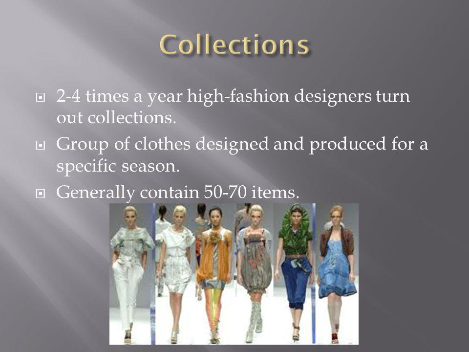 2-4 times a year high-fashion designers turn out collections.