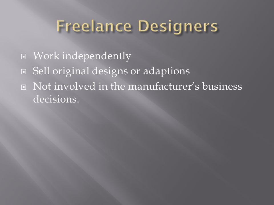 Work independently Sell original designs or adaptions Not involved in the manufacturers business decisions.