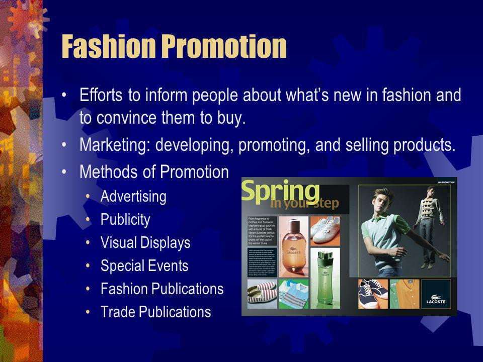 Fashion Promotion Efforts to inform people about whats new in fashion and to convince them to buy. Marketing: developing, promoting, and selling produ