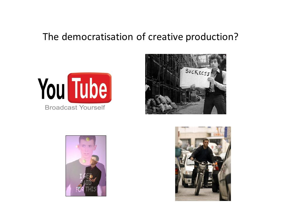 The democratisation of creative production