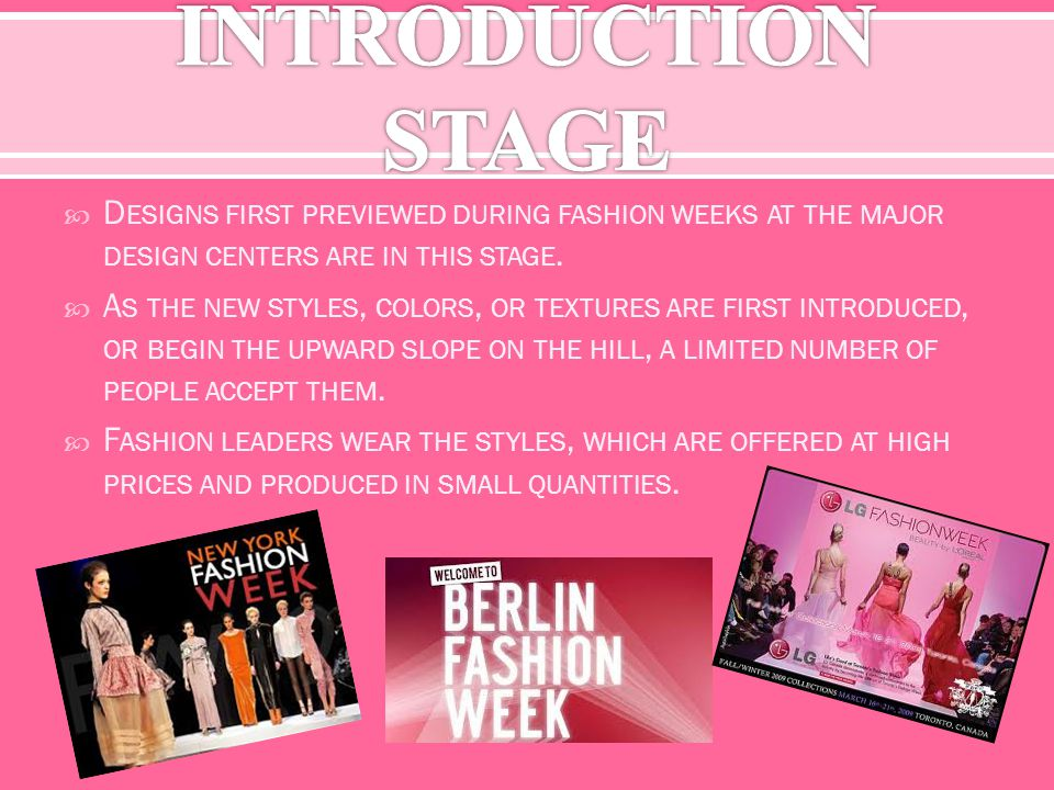 D ESIGNS FIRST PREVIEWED DURING FASHION WEEKS AT THE MAJOR DESIGN CENTERS ARE IN THIS STAGE. A S THE NEW STYLES, COLORS, OR TEXTURES ARE FIRST INTRODU
