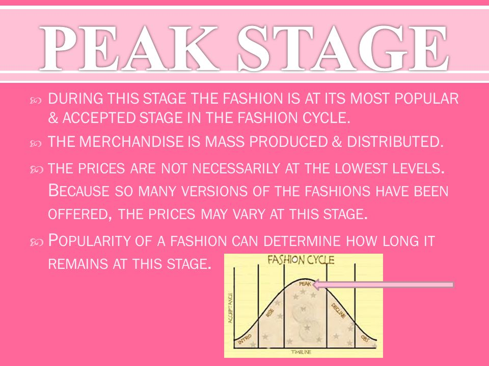 DURING THIS STAGE THE FASHION IS AT ITS MOST POPULAR & ACCEPTED STAGE IN THE FASHION CYCLE. THE MERCHANDISE IS MASS PRODUCED & DISTRIBUTED. THE PRICES