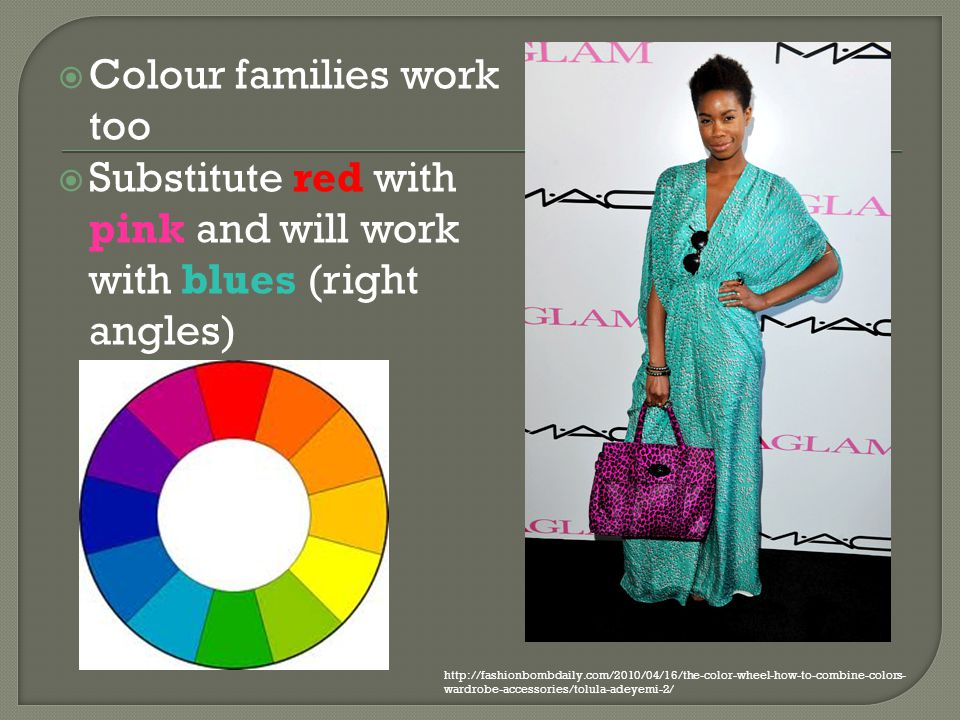 Colour families work too Substitute red with pink and will work with blues (right angles) http://fashionbombdaily.com/2010/04/16/the-color-wheel-how-t