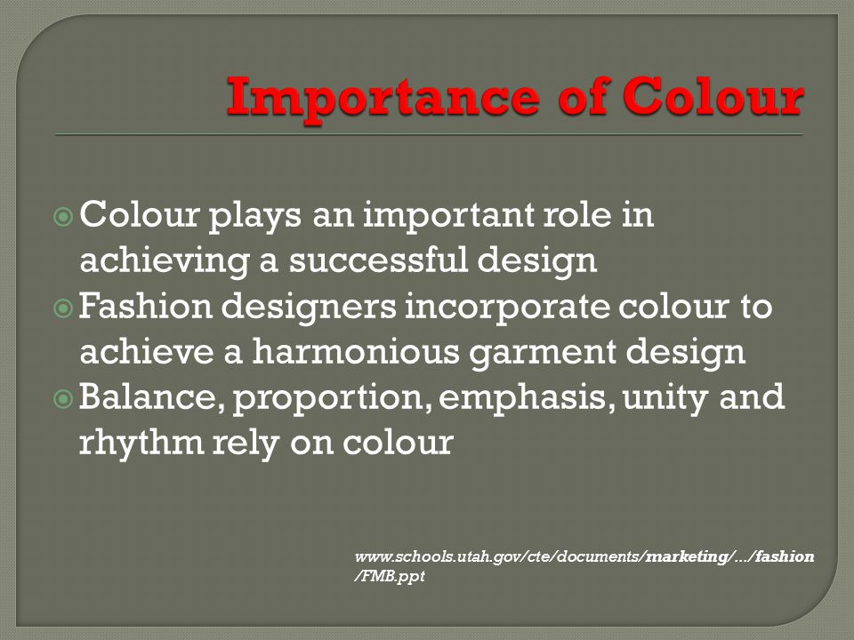 Colour plays an important role in achieving a successful design Fashion designers incorporate colour to achieve a harmonious garment design Balance, p