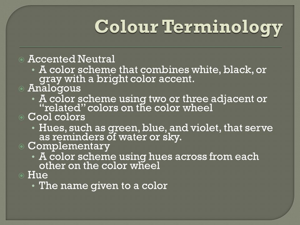 Accented Neutral A color scheme that combines white, black, or gray with a bright color accent. Analogous A color scheme using two or three adjacent o
