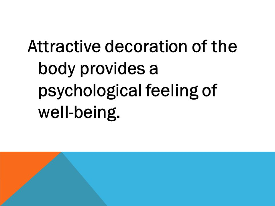 Attractive decoration of the body provides a psychological feeling of well-being.