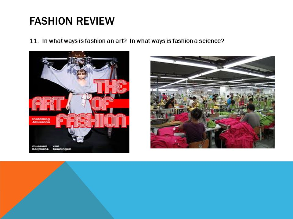 FASHION REVIEW 11. In what ways is fashion an art? In what ways is fashion a science?