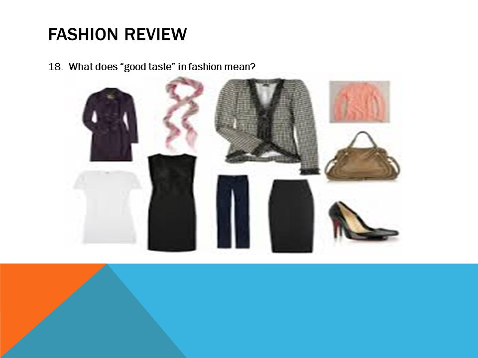FASHION REVIEW 18. What does good taste in fashion mean?