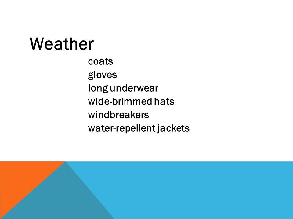 Weather coats gloves long underwear wide-brimmed hats windbreakers water-repellent jackets