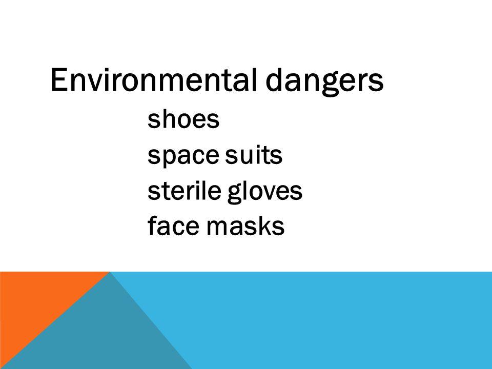 Environmental dangers shoes space suits sterile gloves face masks