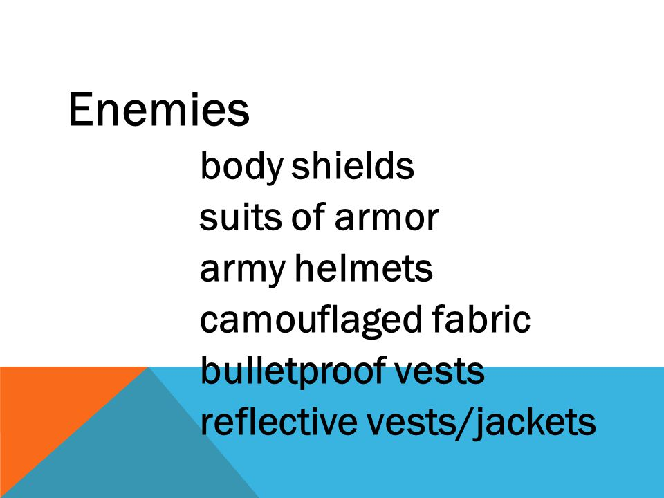 Enemies body shields suits of armor army helmets camouflaged fabric bulletproof vests reflective vests/jackets