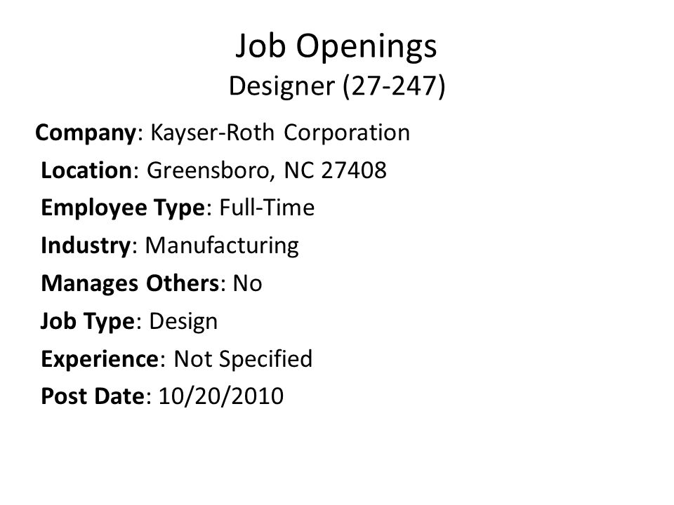 Job Openings Designer (27-247) Company: Kayser-Roth Corporation Location: Greensboro, NC 27408 Employee Type: Full-Time Industry: Manufacturing Manages Others: No Job Type: Design Experience: Not Specified Post Date: 10/20/2010