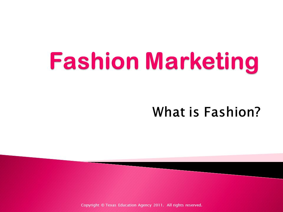 What is Fashion? Copyright © Texas Education Agency 2011. All rights reserved.