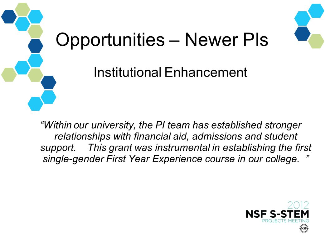 Opportunities – Newer PIs Institutional Enhancement Within our university, the PI team has established stronger relationships with financial aid, admissions and student support.