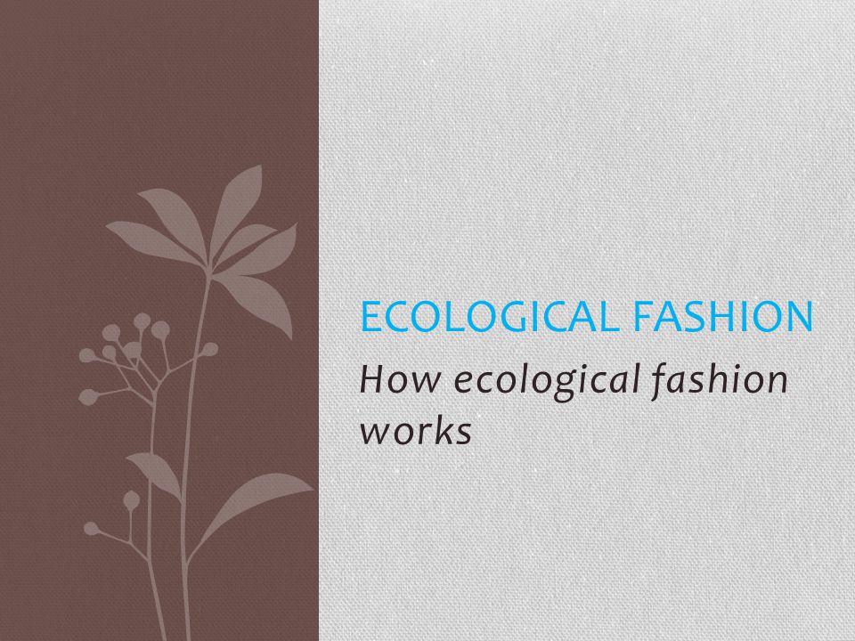 How ecological fashion works ECOLOGICAL FASHION