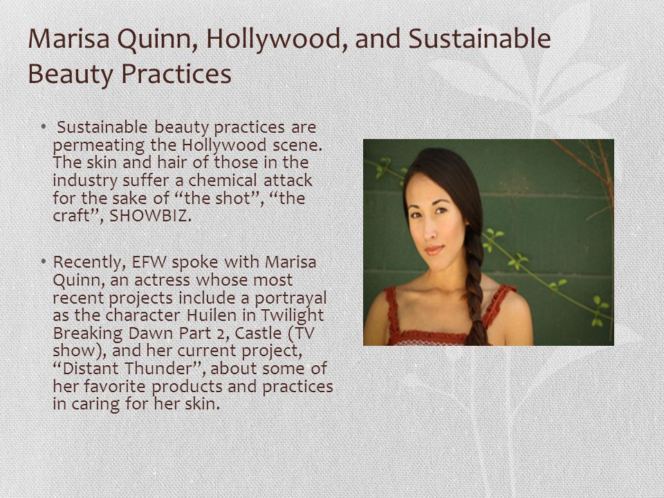 Marisa Quinn, Hollywood, and Sustainable Beauty Practices Sustainable beauty practices are permeating the Hollywood scene.