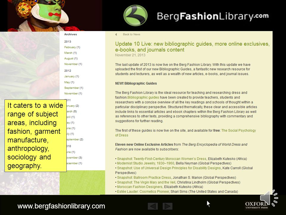 www.bergfashionlibrary.com It is updated three times a year to keep students, scholars and professionals at the cutting edge of their subject.