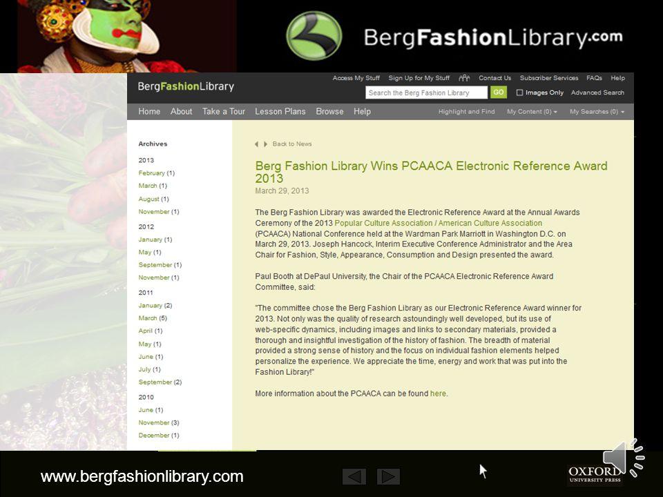 www.bergfashionlibrary.com The site has already won several prestigious awards, including the 2011 Dartmouth Medal, the 2011 Frankfurt Book Fair Digital Award, the 2011 Bookseller Futurebook Award for best website and the 2013 Popular Culture Association/American Culture Association Electronic Reference Award.