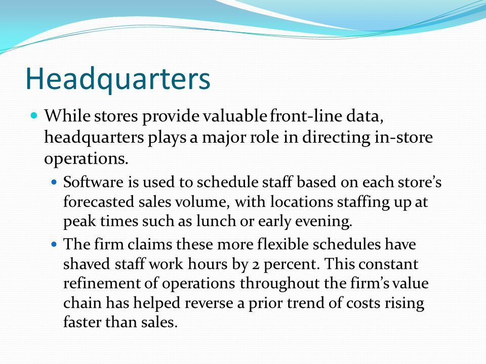 Headquarters While stores provide valuable front-line data, headquarters plays a major role in directing in-store operations.
