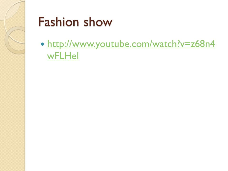 Fashion show http://www.youtube.com/watch?v=z68n4 wFLHeI http://www.youtube.com/watch?v=z68n4 wFLHeI