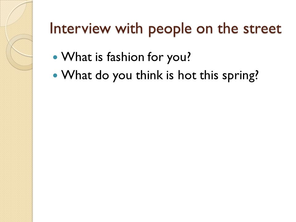 Interview with people on the street What is fashion for you? What do you think is hot this spring?