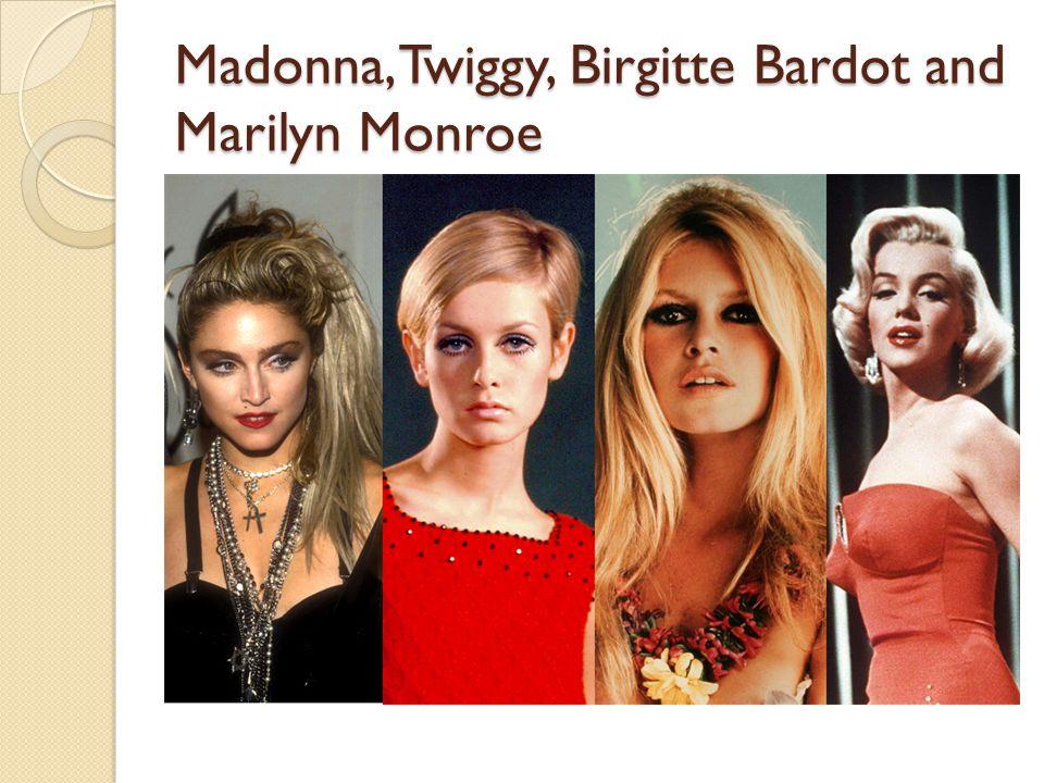 Madonna, Twiggy, Birgitte Bardot and Marilyn Monroe