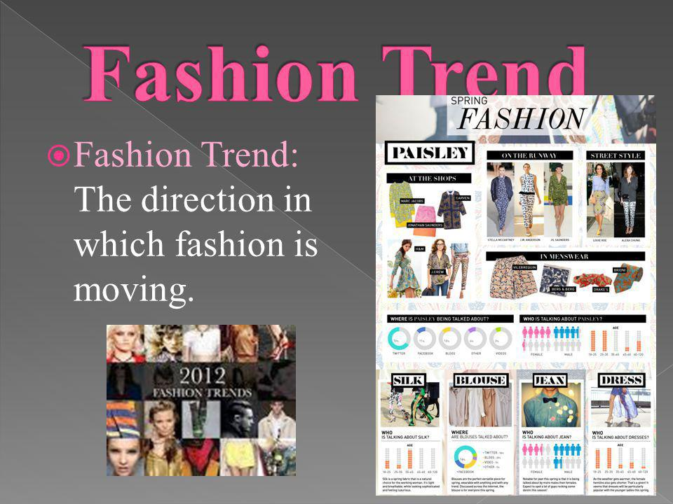Fashion Trend: The direction in which fashion is moving.