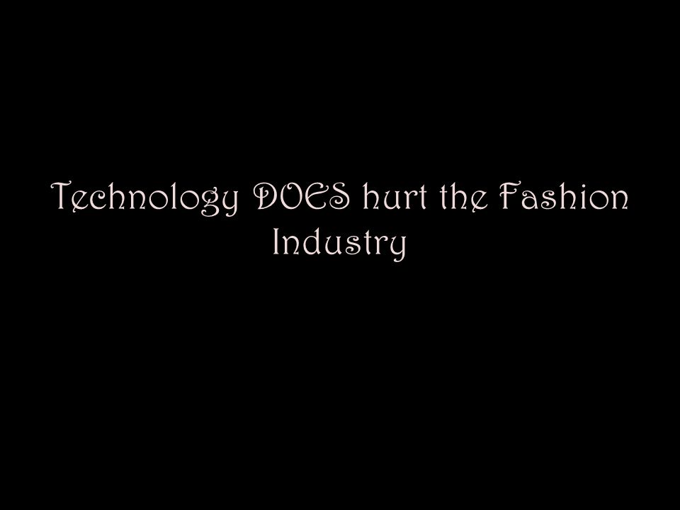 Technology DOES hurt the Fashion Industry