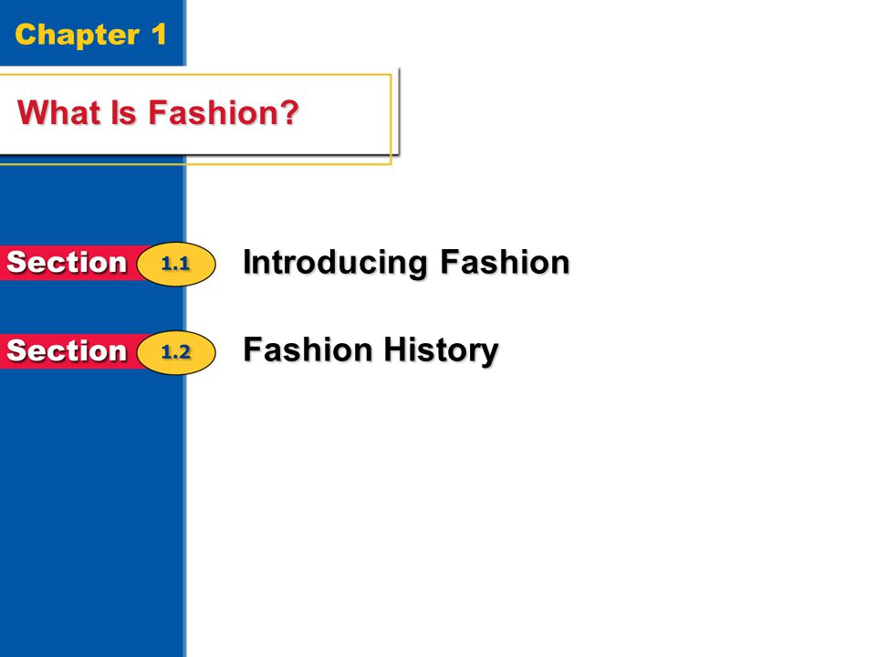 What Is Fashion? 2 Chapter 1 What Is Fashion? Introducing Fashion Fashion History