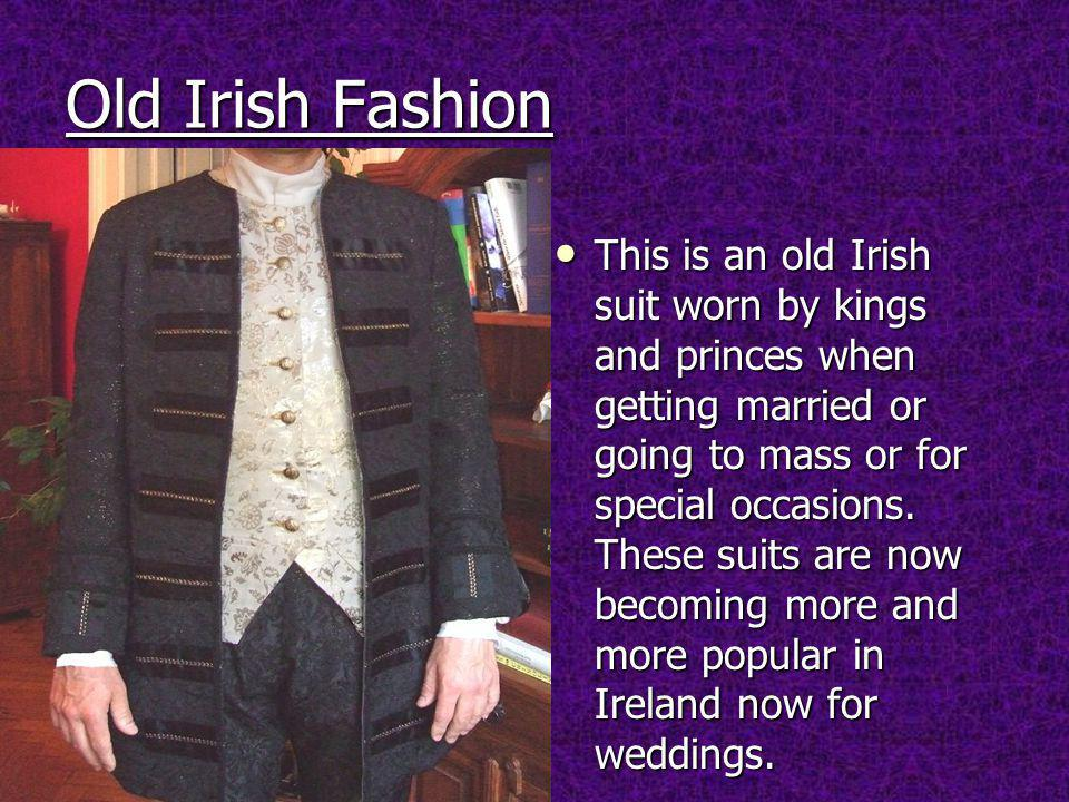 Old Irish Fashion This is an old Irish suit worn by kings and princes when getting married or going to mass or for special occasions.