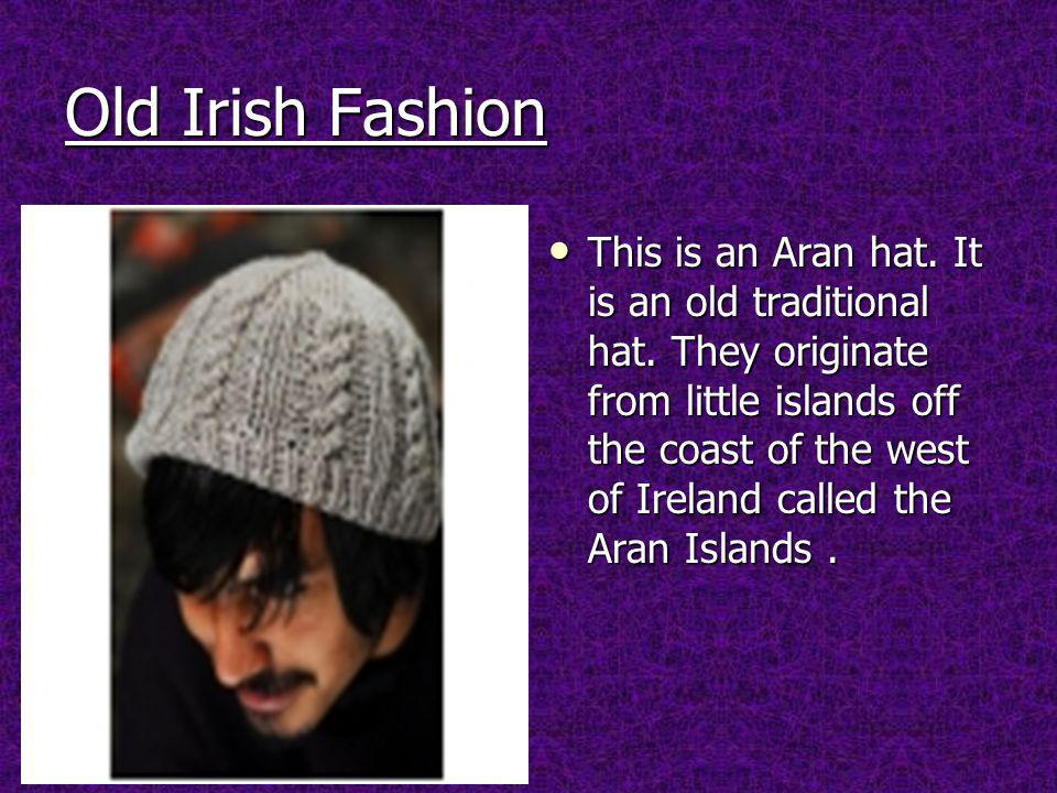 Old Irish Fashion This is an Aran hat. It is an old traditional hat.