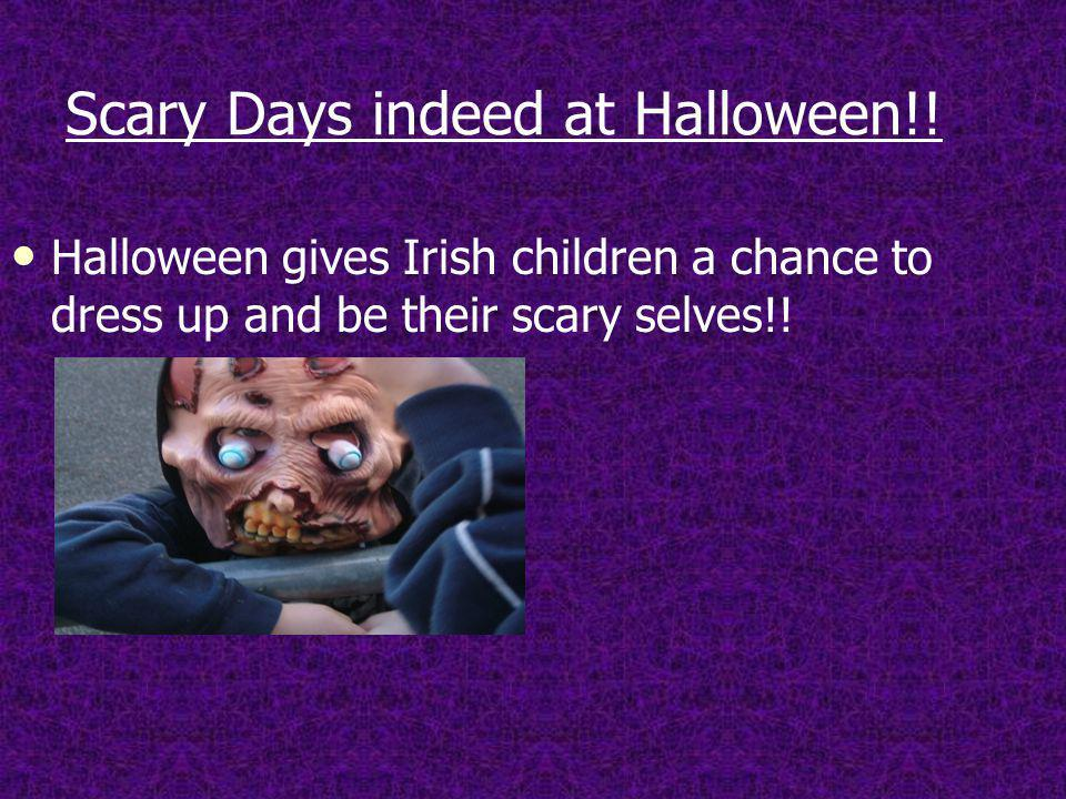 Scary Days indeed at Halloween!.