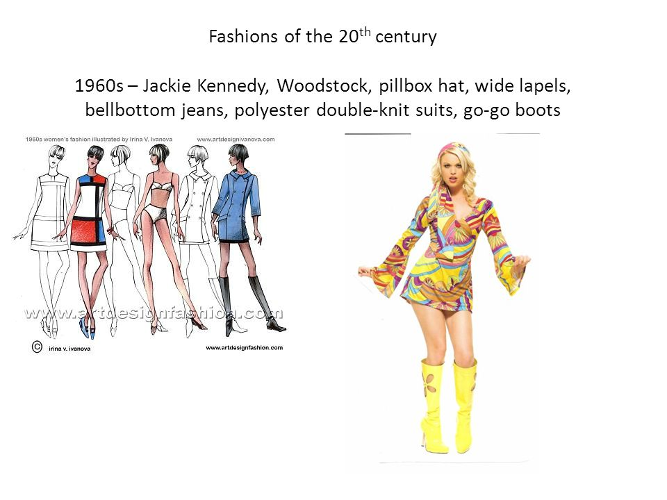 Fashions of the 20 th century 1960s – Jackie Kennedy, Woodstock, pillbox hat, wide lapels, bellbottom jeans, polyester double-knit suits, go-go boots